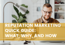 Reputation Marketing Quick Guide: What, Why, and How