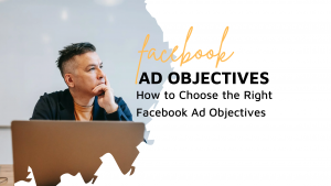 How to Choose the Right Facebook Ad Objectives